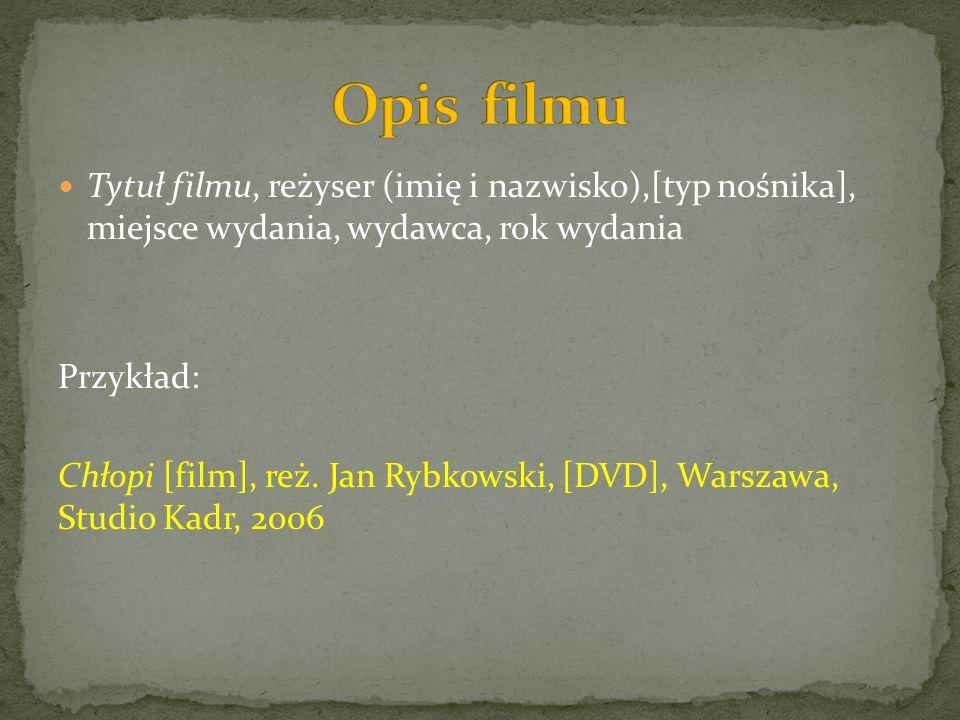 Opis filmu Tytuł filmu, reżyser (imię i nazwisko),[typ nośnika], miejsce wydania, wydawca, rok wydania.